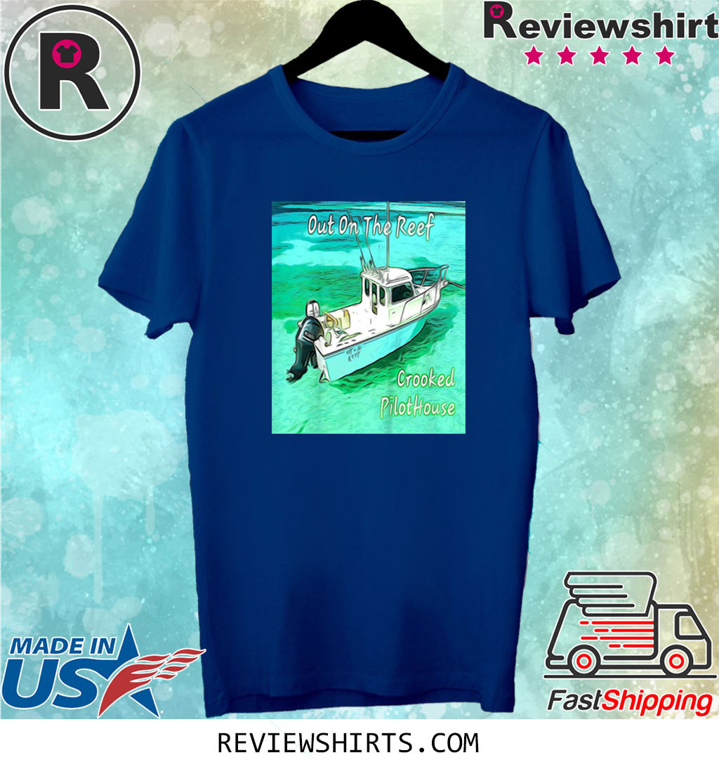 Out On The Reef Crooked Pilothouse Boat Tee Shirt