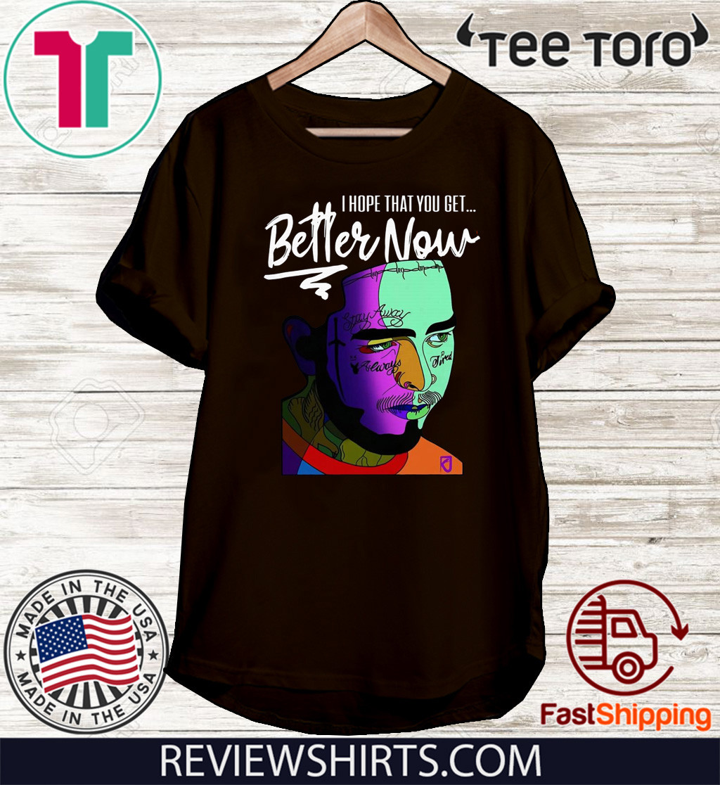 Post Malone Better Now: Post Malone I Hope That You Get Better Now Hot T-Shirt