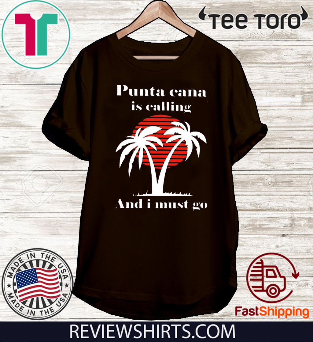 Punta Cana Is Calling And I Must Go 2020 T-Shirt