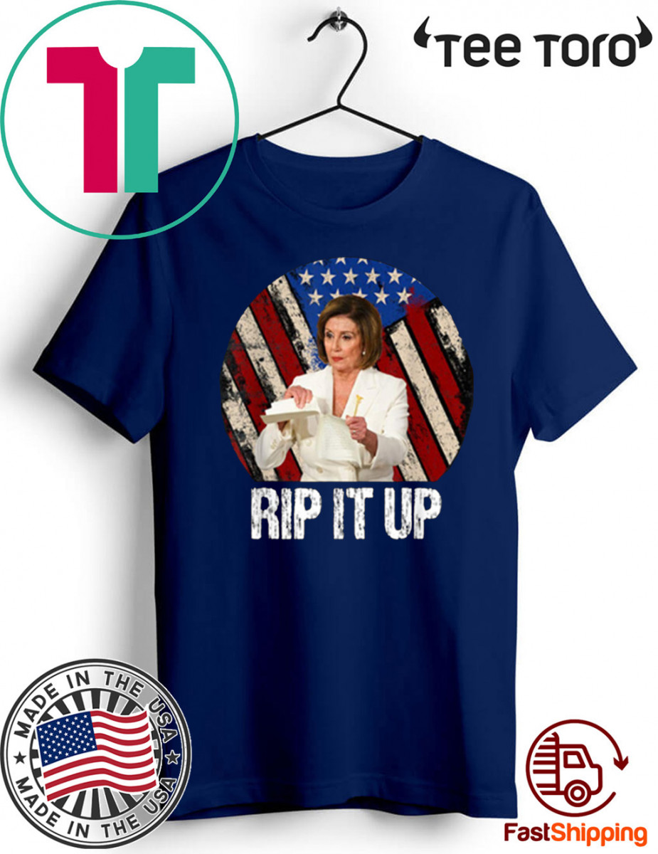 Rip It Up Nancy Pelosi Shirt Donald Trump Speech Nancy The Ripper T-Shirt