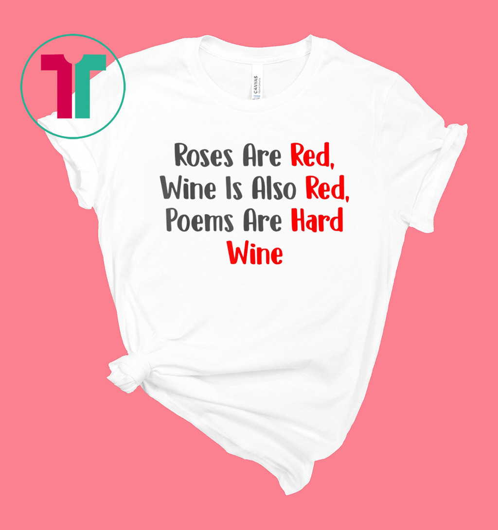 Roses Are Red WIne Is Also Poems Are Hard Wine T-Shirt