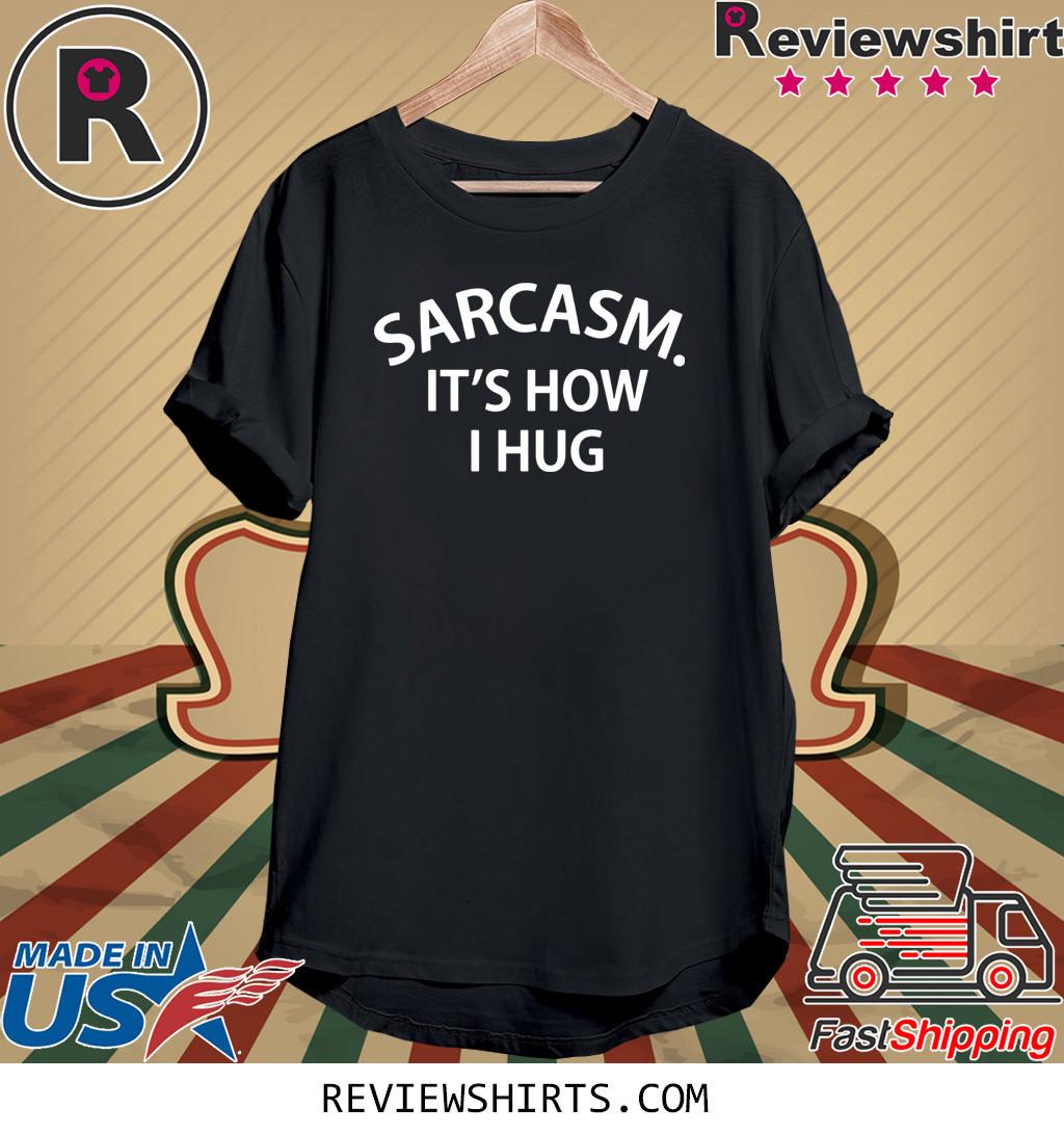 Sarcasm it's how I Hug Shirt