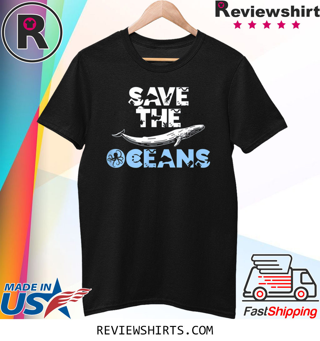 Save the Oceans Sea and Ocean Environment Awareness Lovers T-Shirt