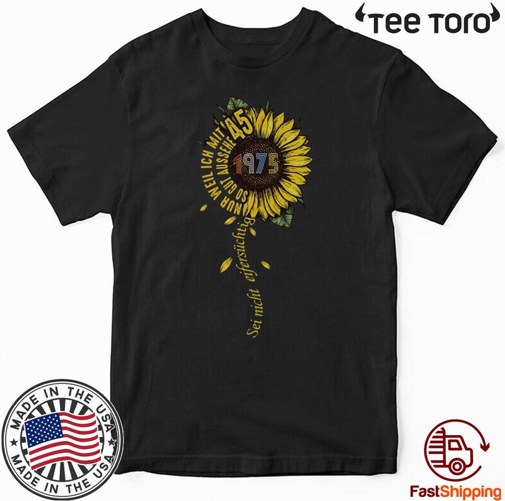 Sei nicht eifersüchtig 1975 Sunflower 45 Shirt