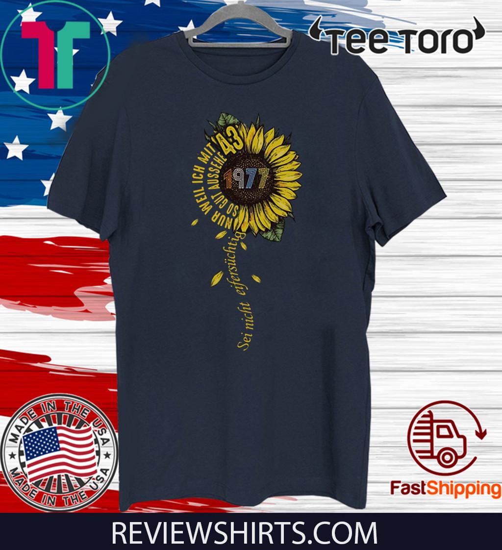 Sei nicht eifersüchtig 1977 Sunflower 43 Gift T-Shirt