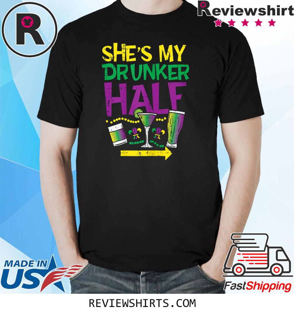She's My Drunker Half Matching Couple Boyfriend Mardi Gras Shirt