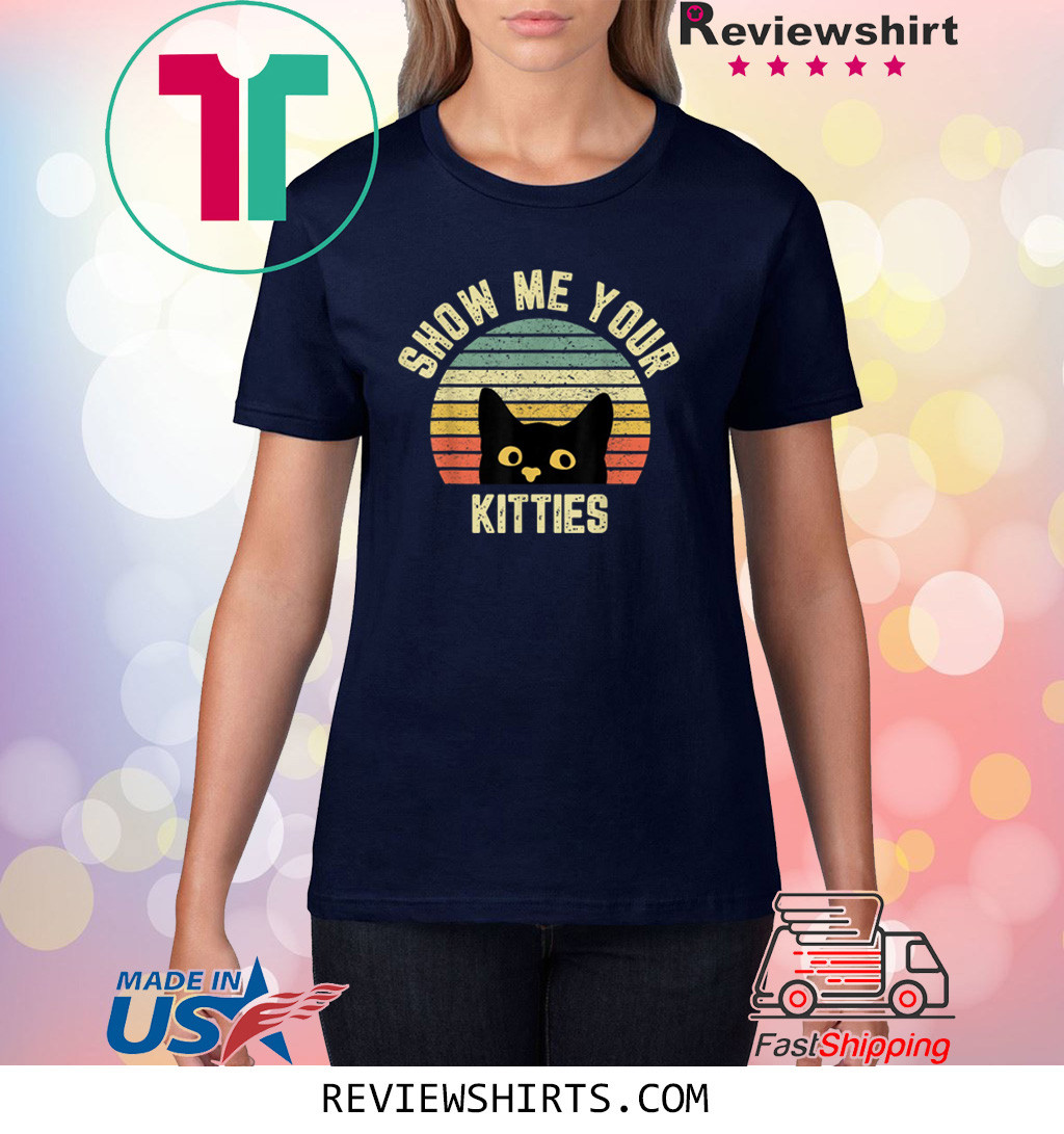 Show Me Your Kitties Retro Gift Cat Lovers T-Shirt