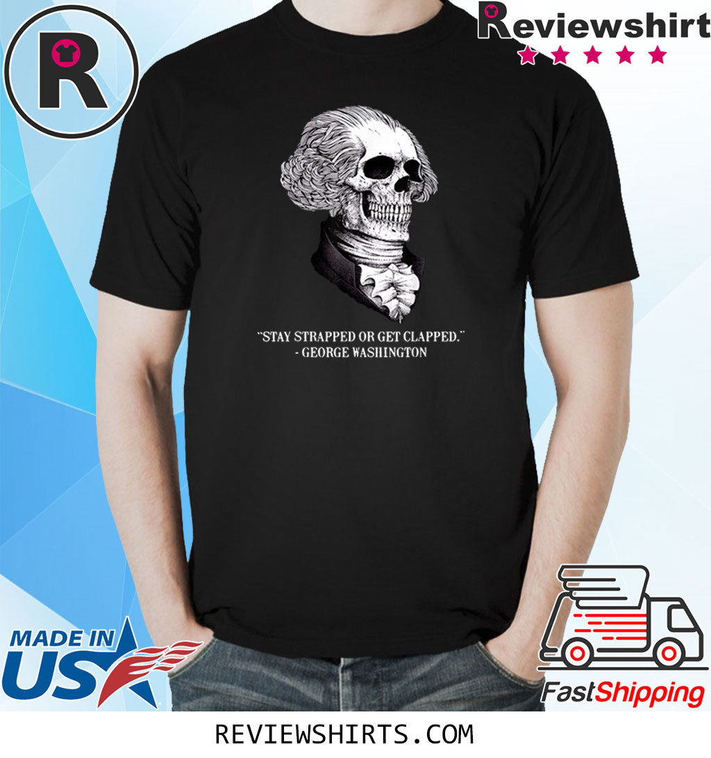 Skull Stay Strapped Or Get Clapped Washington T-Shirt