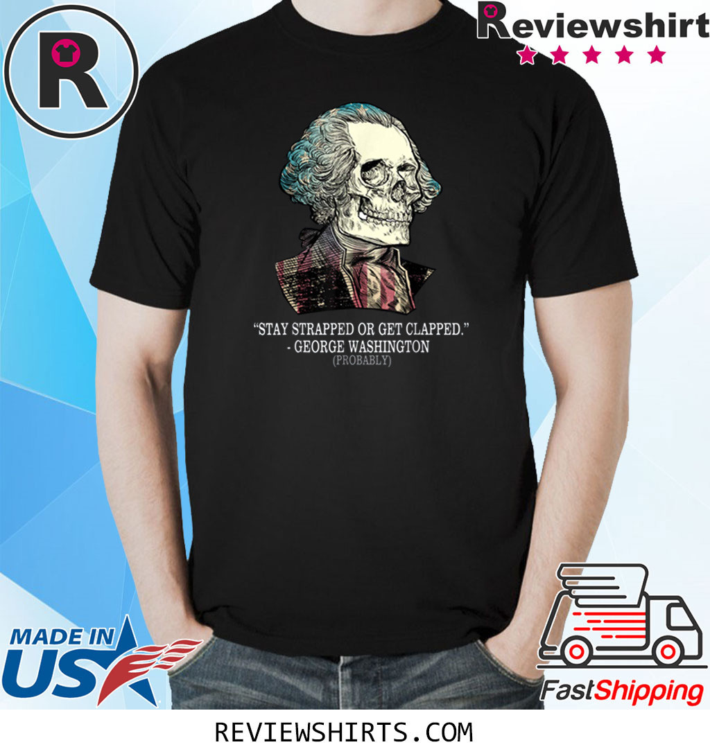 Stay Strapped Or Get Clapped George Washington Vintage Shirt
