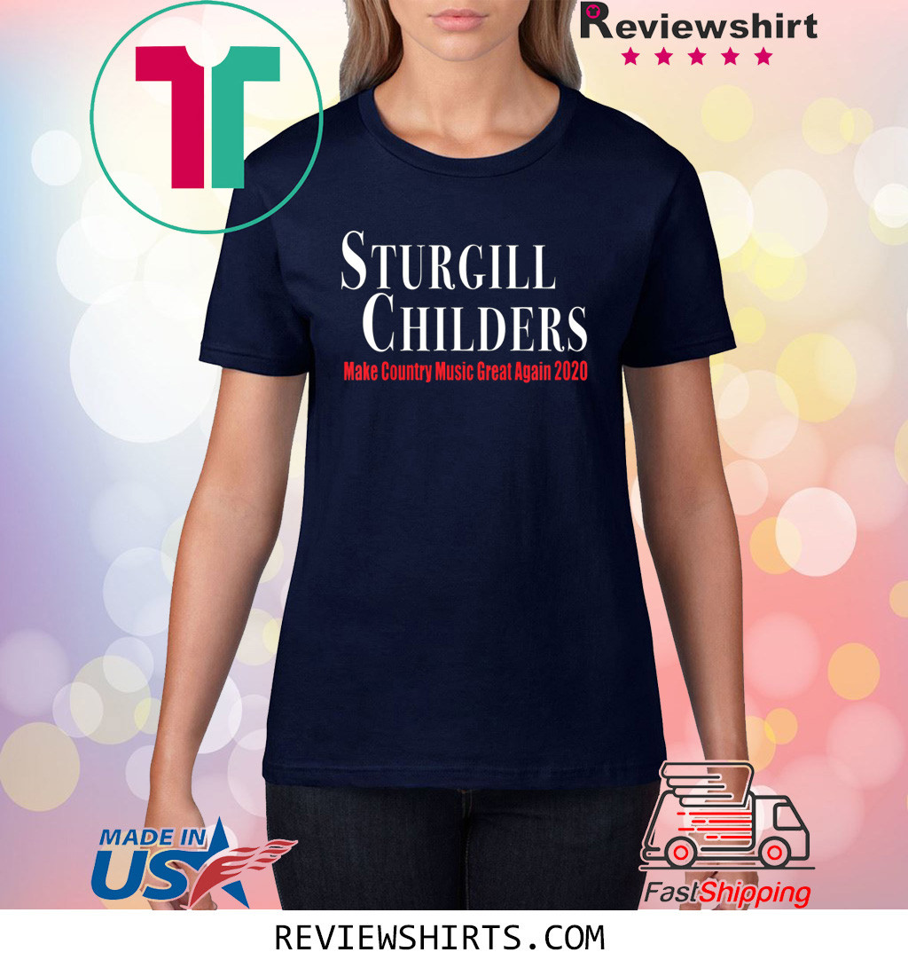 Sturgill Childers Make County Music Great Again 2020 Shirt