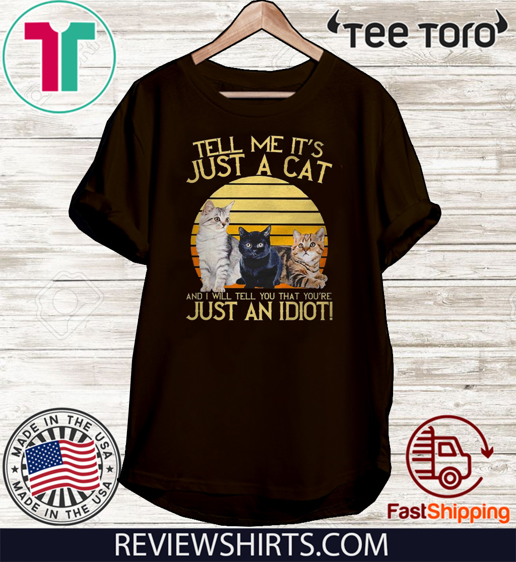 Tell me it's just a cat and I will tell you that you're just an Idiot vintage 2020 T-Shirt