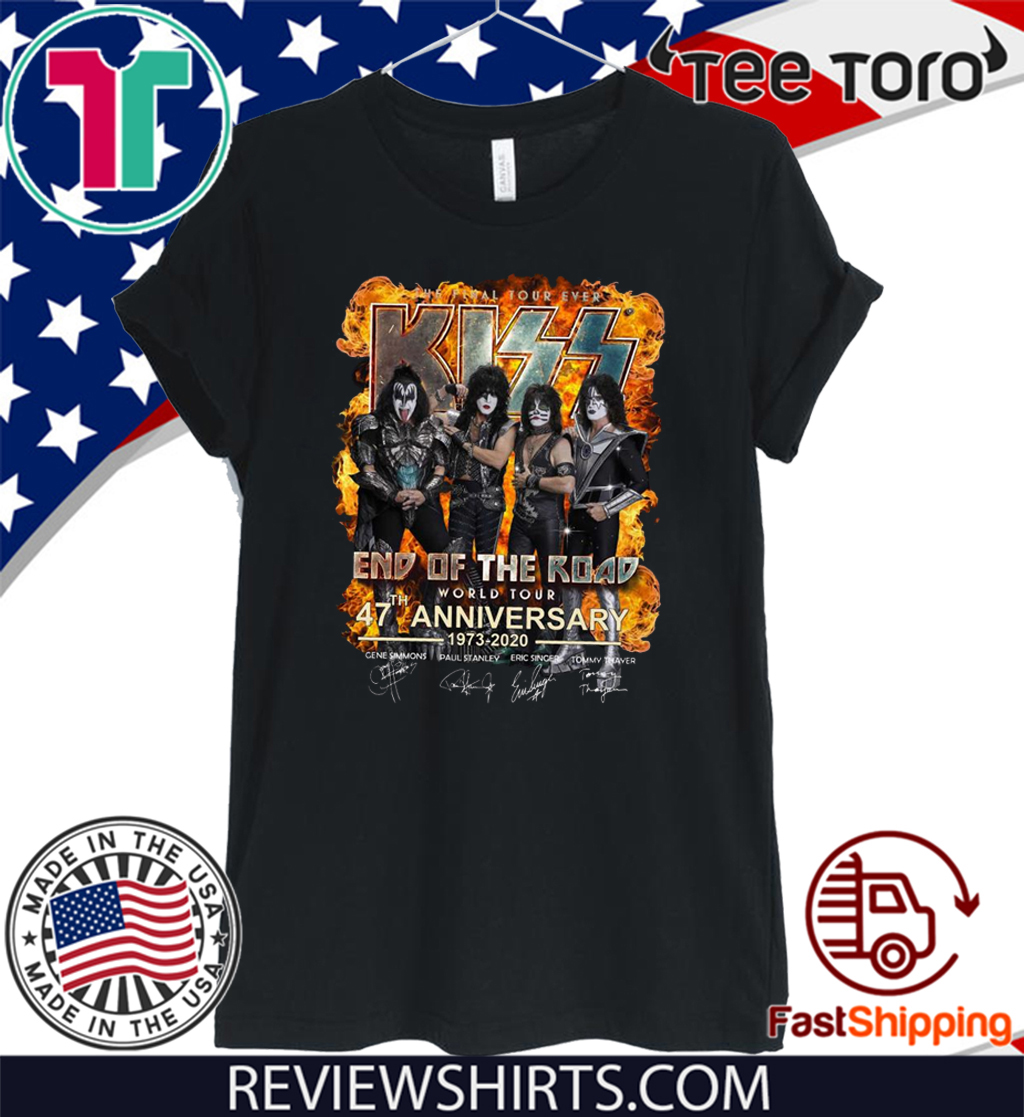 The Final Tour Ever Kiss End Of The Road 47 th Anniversary Hot T-Shirt