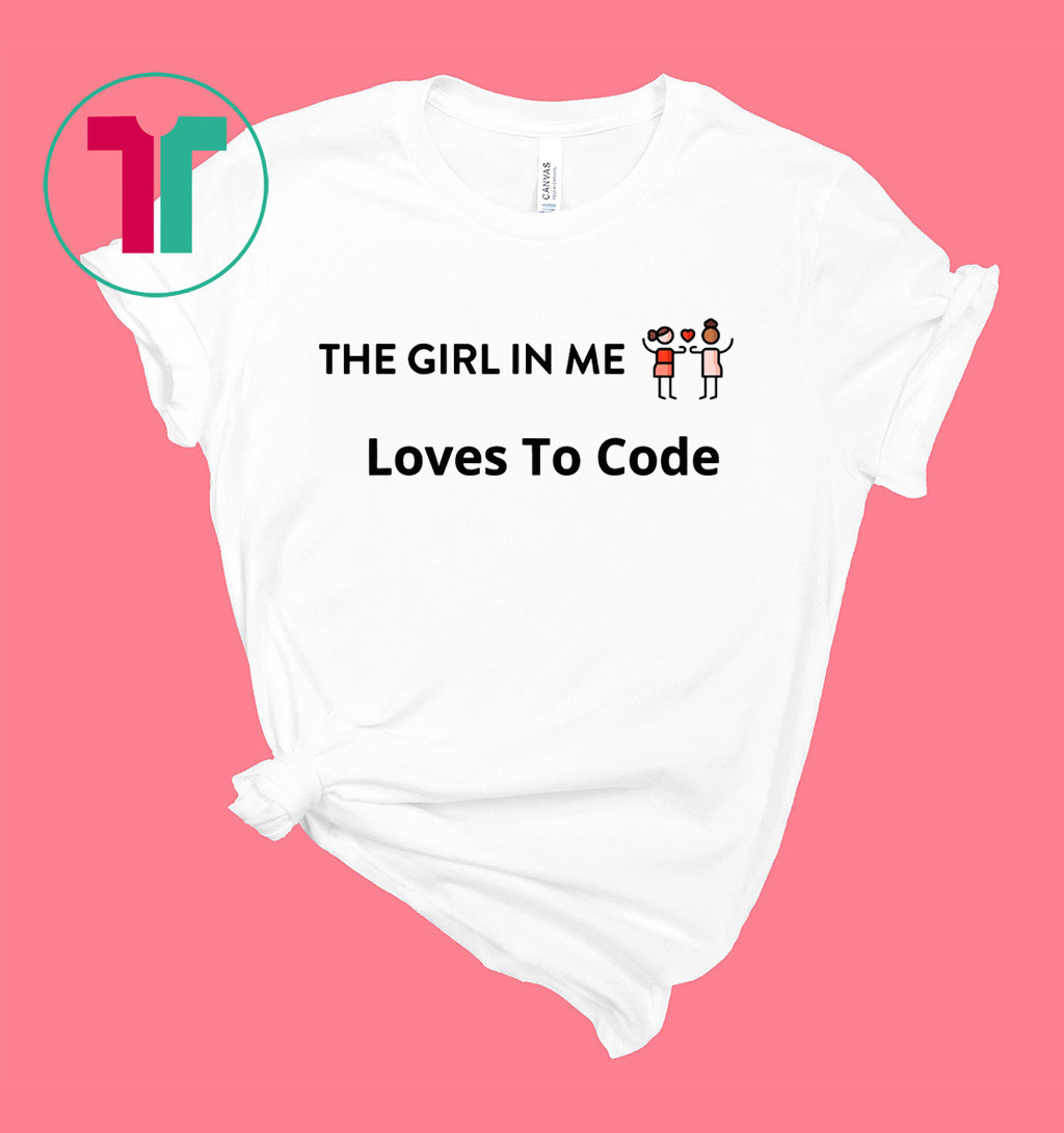 The Girl in Me Loves to Code T-Shirt