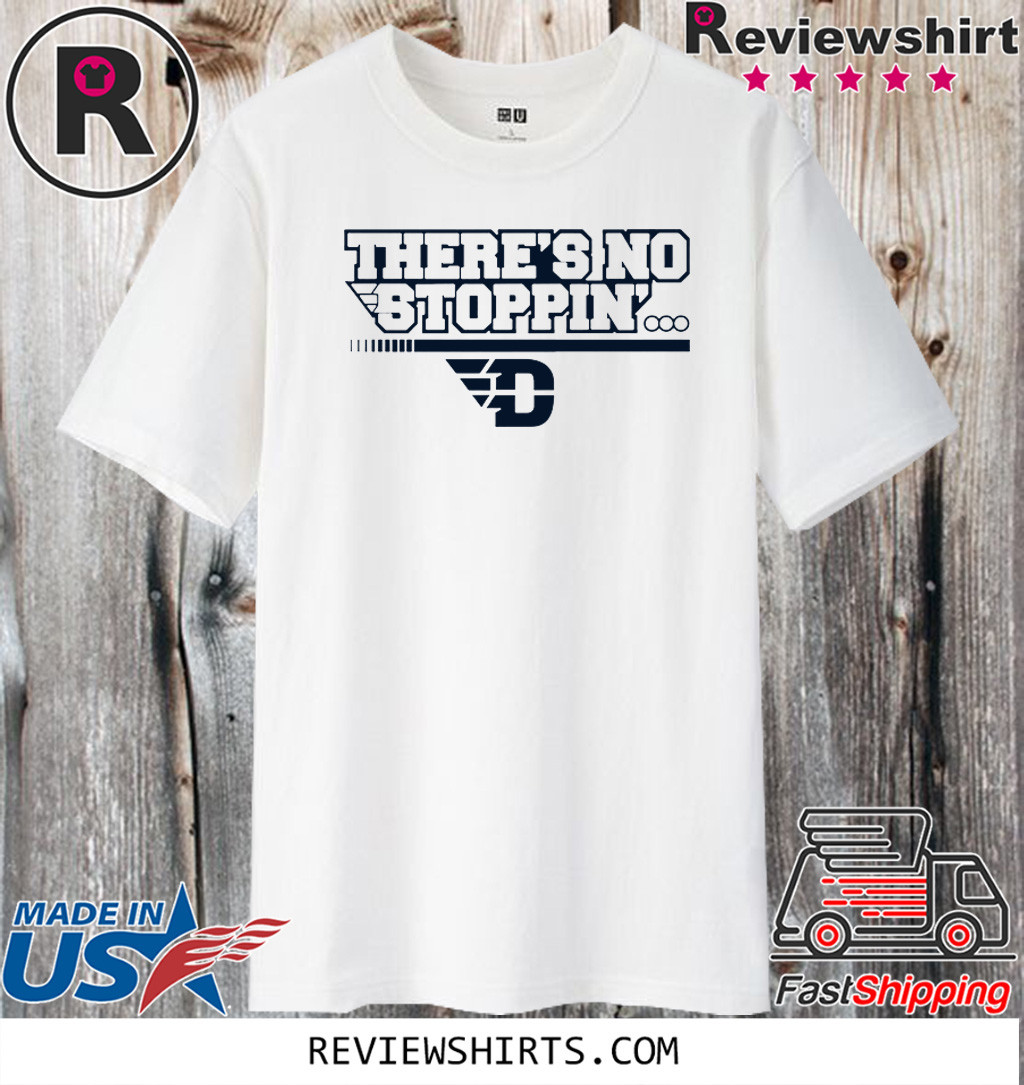 There's No Stoppin' Dayton Shirt