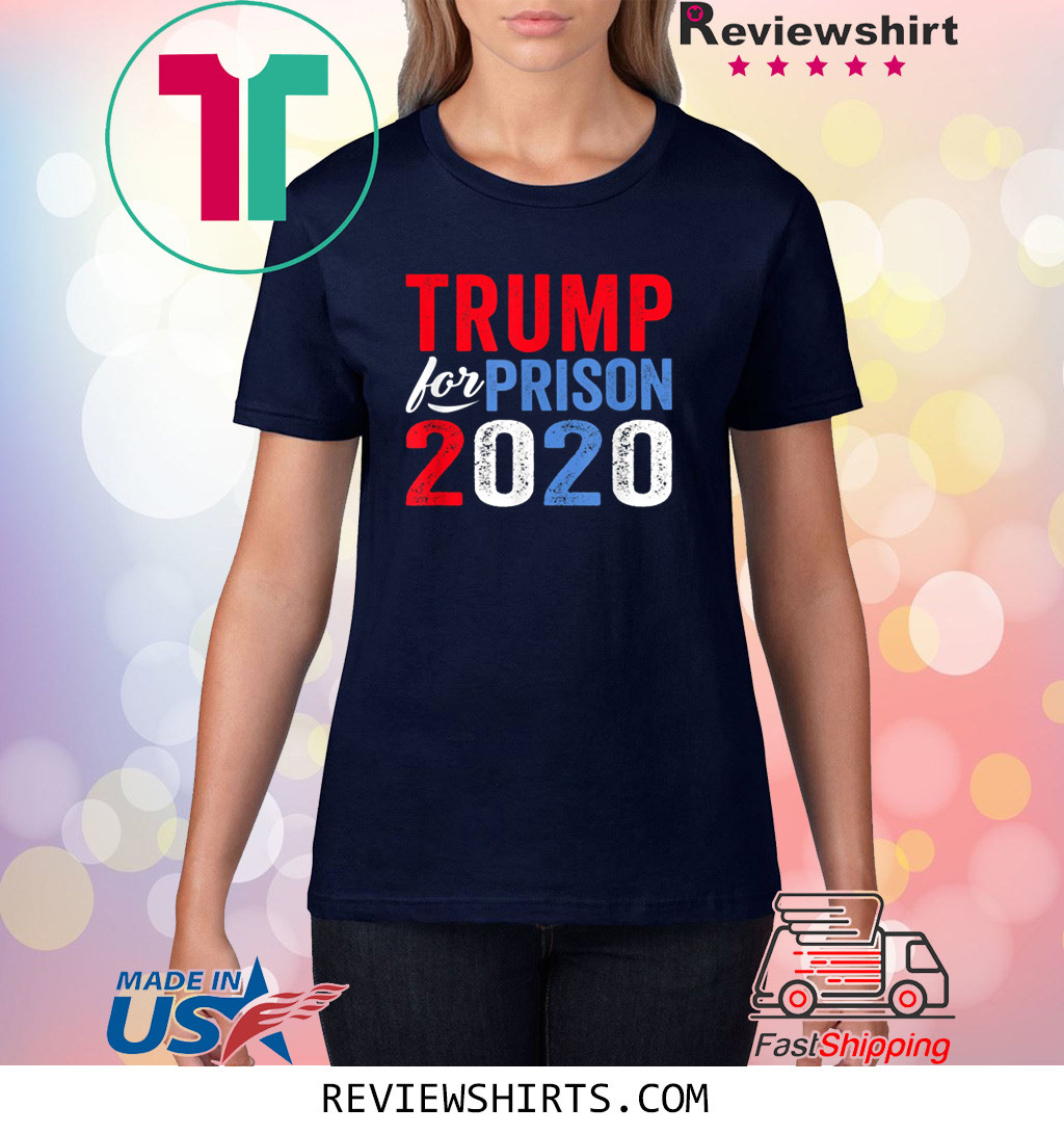 Trump for Prison 2020 Anti Trump Impeached Forever Corrupt T-Shirt