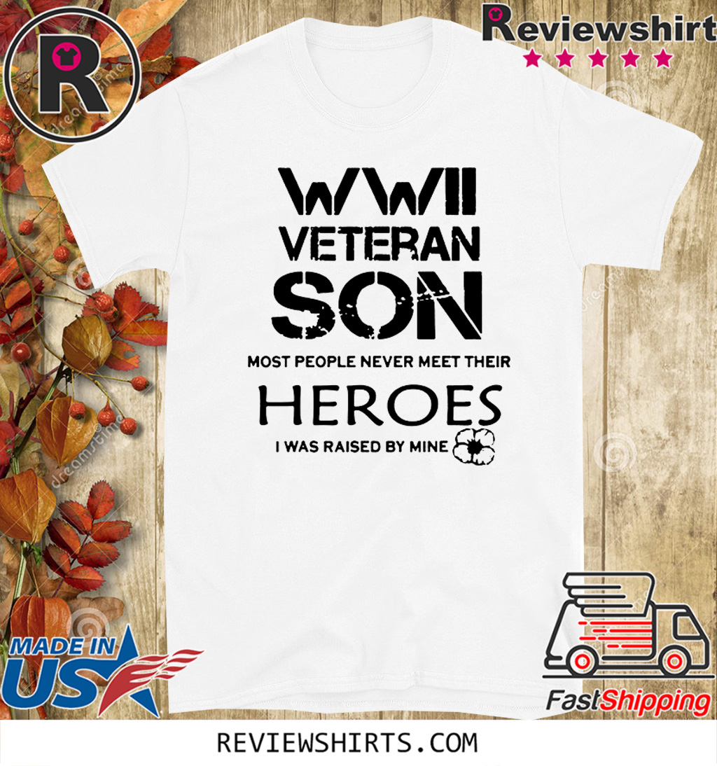 WWII Veteran Son Most People Never Meet 2020 T-Shirt
