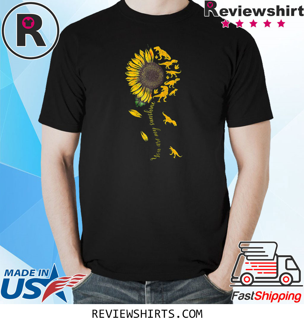 You Are My Sunshine Dinosaur T-rex Sunflower Shirt