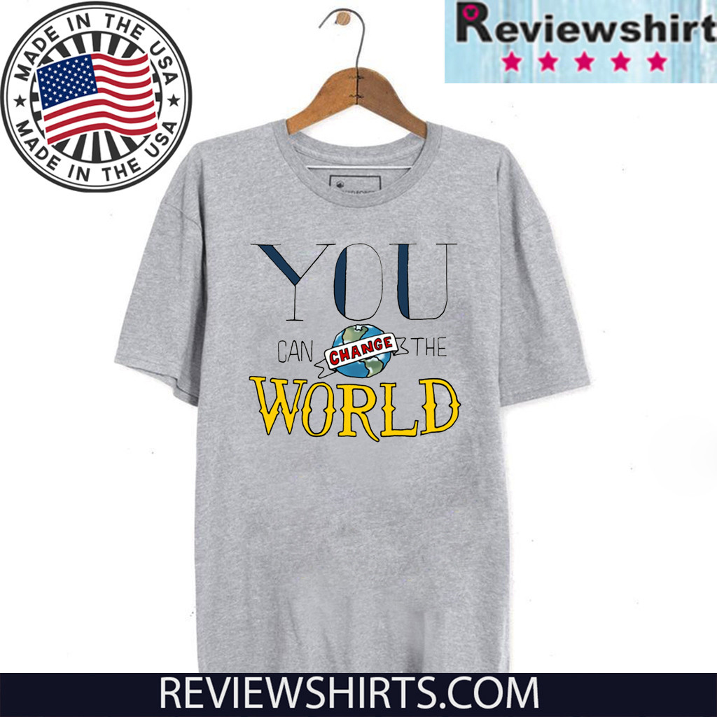 You Can Change the World 2020 T-Shirt