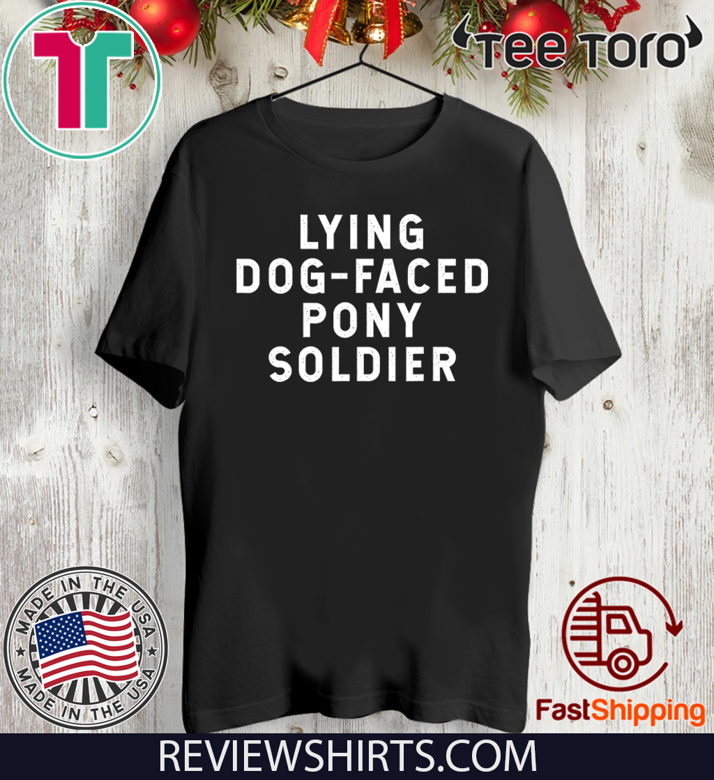 YOU'RE A LYING DOG FACED PONY SOLDIER Shirt - Biden Quote 2020 T-Shirt