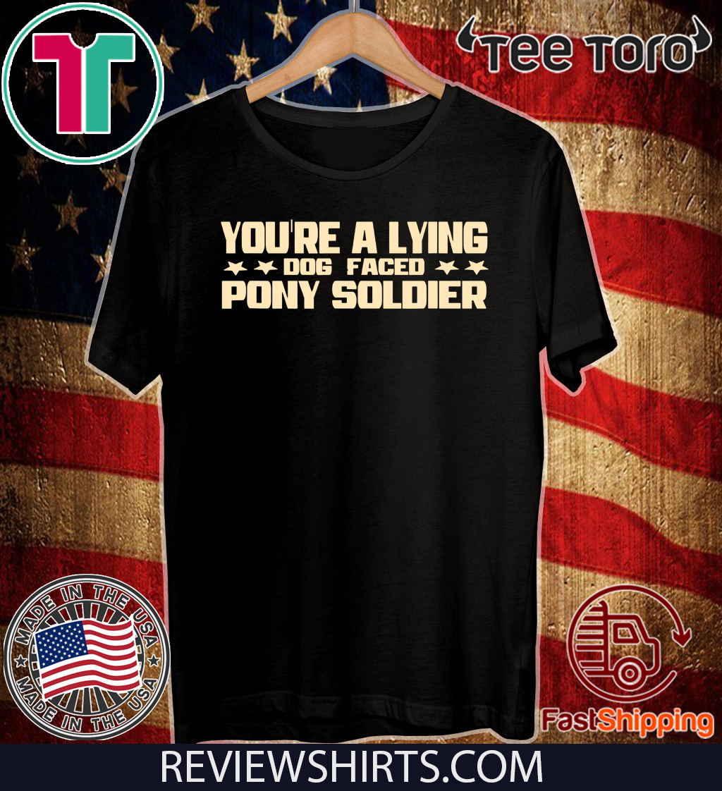 YOU'RE A LYING DOG FACED PONY SOLDIER Funny Biden Quote Meme Limited Edition T-Shirt