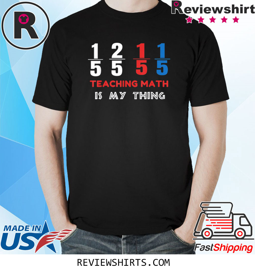 1/5 2/5 1/5 1/5 Teaching Math Is My Thing Math Teacher T-Shirt