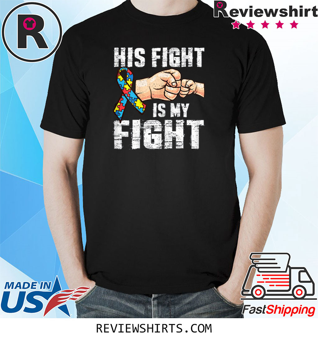 Autism Awareness Shirt Autism Mom Dad His Fight Is My Fight T-Shirt