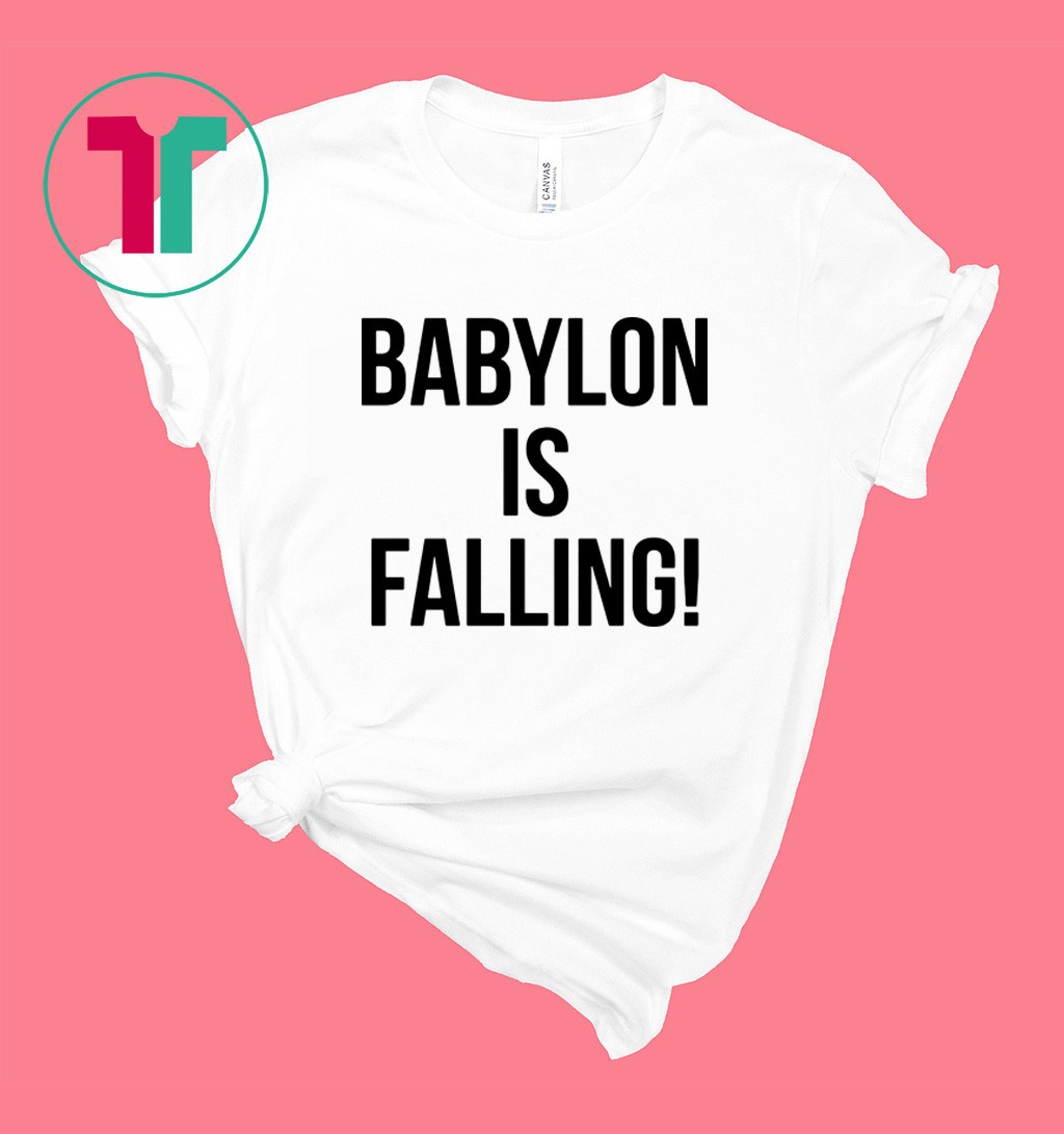 Babylon is falling shirt