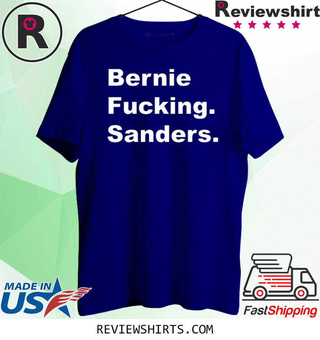 Bernie Fucking Sanders Bernie Sanders T-Shirt