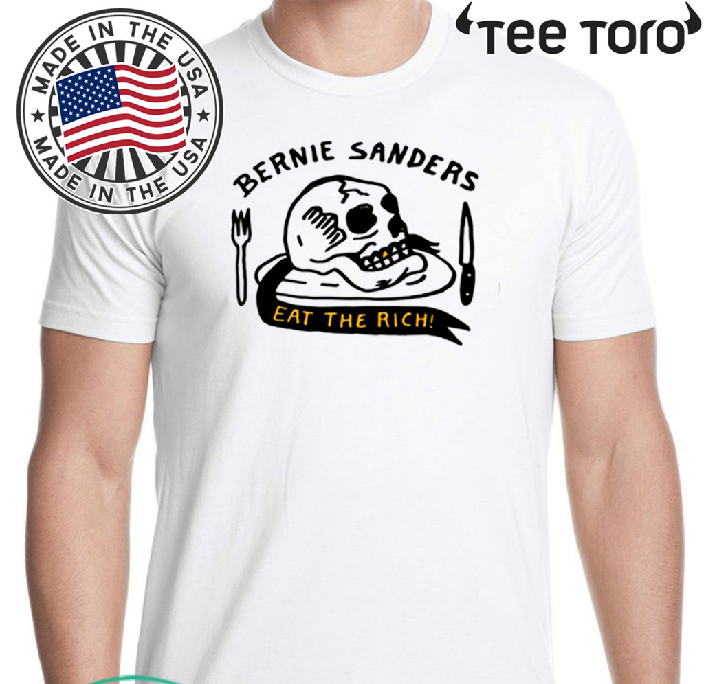Bernie Sanders Eat The Rich Shirt