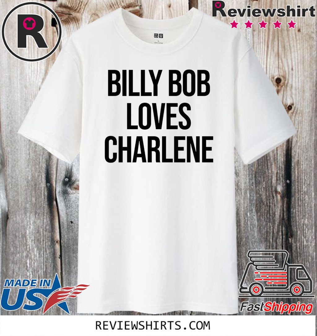 Billy Bob Loves Charlene 2020 T-Shirt