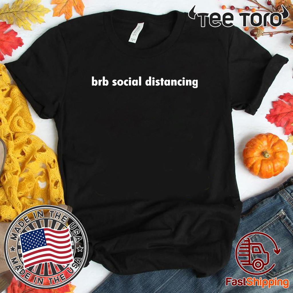 Brb social distancing Shirts