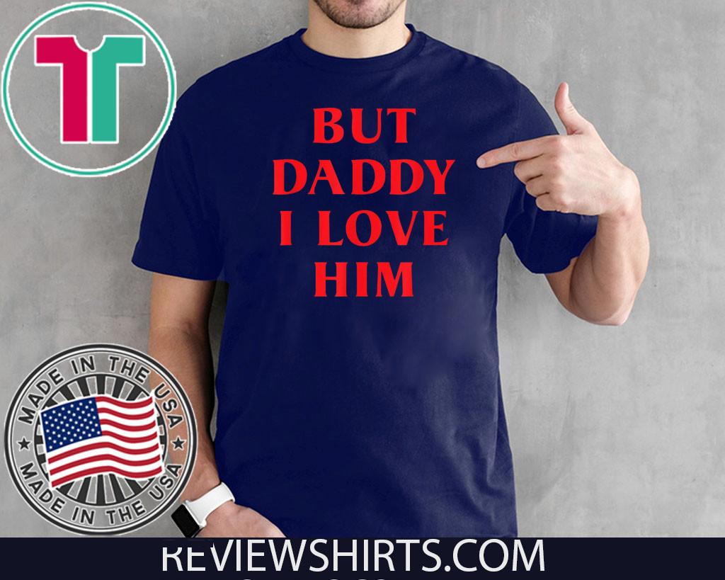 But Daddy I Love Him Shirt