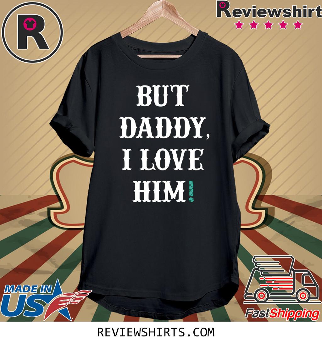 But Daddy Shirt I Love Him