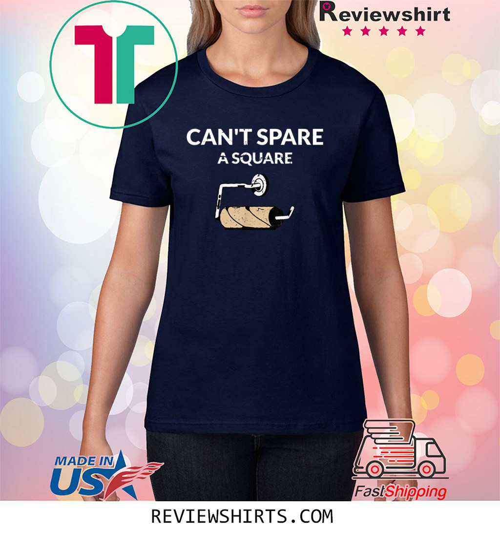 Can't Spare A Square 2020 Virus Toilet Paper Panic Shortage Shirt