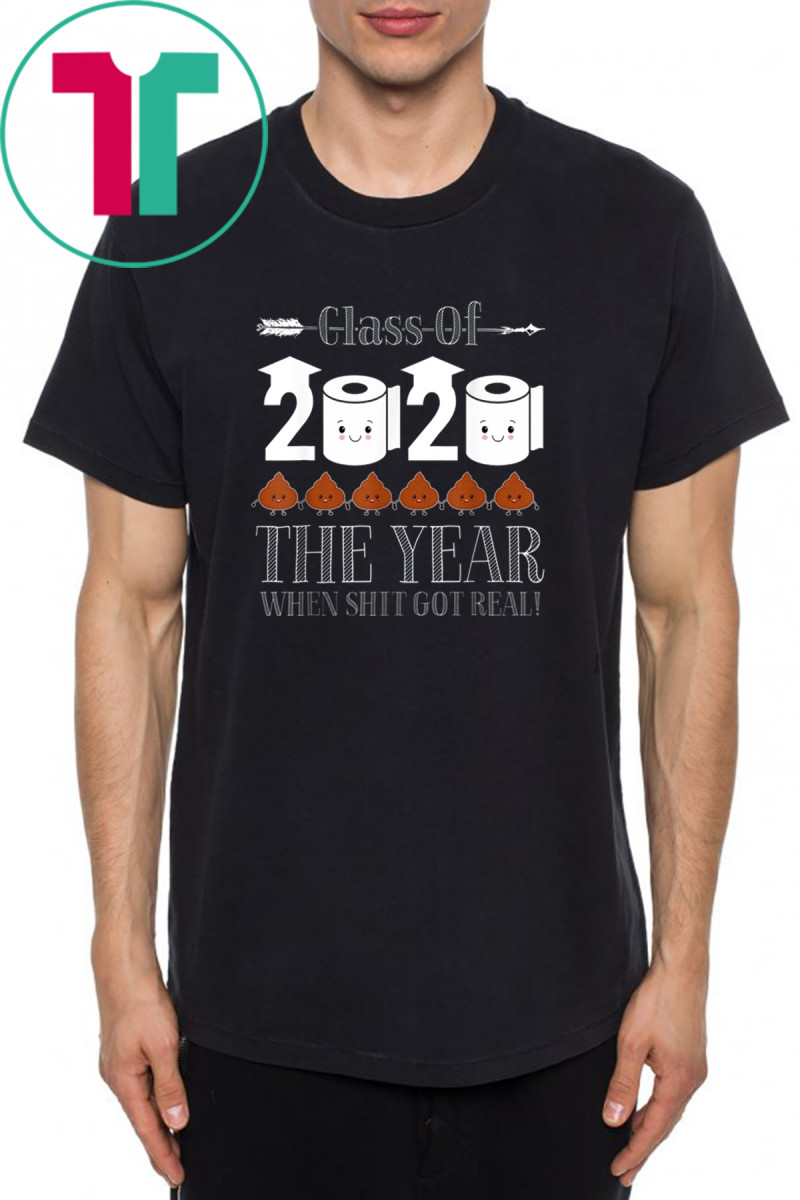 Class Of 2020 The Year Shit Got Real Funny Gifts Shirt