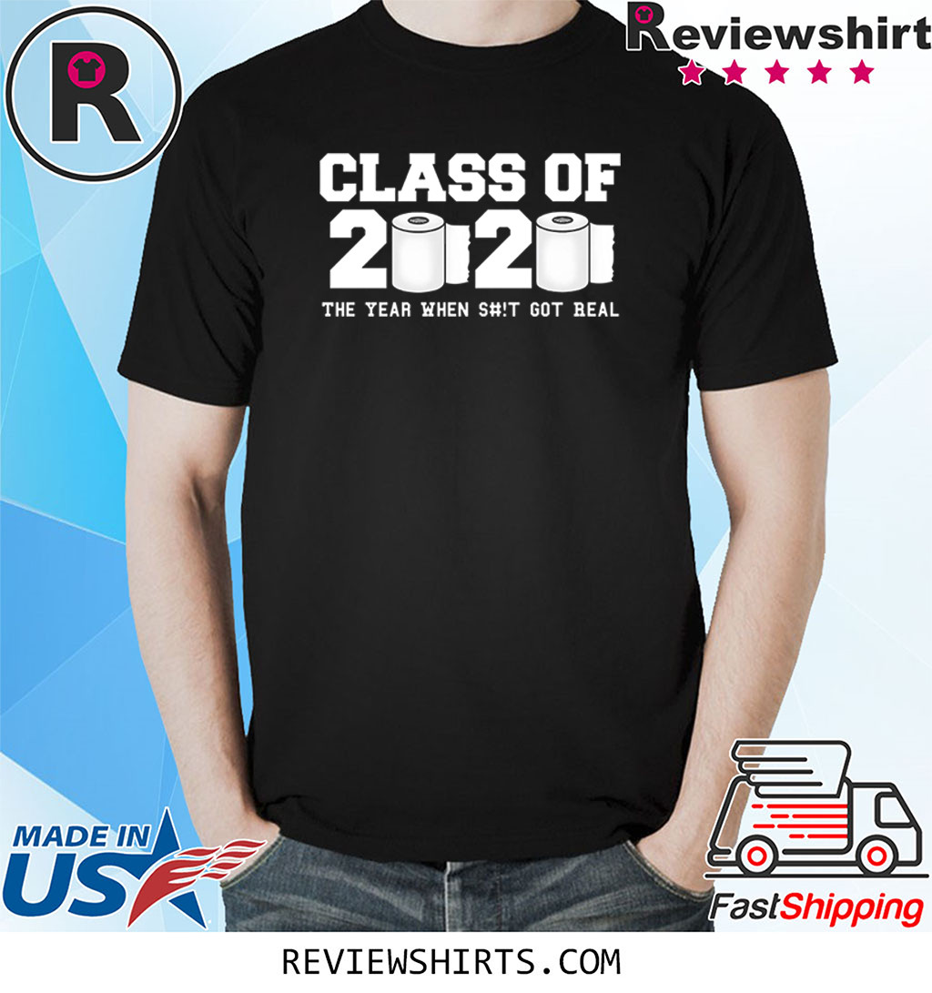 Class of 2020 The Year When Shit Got Real 2020 Shirt