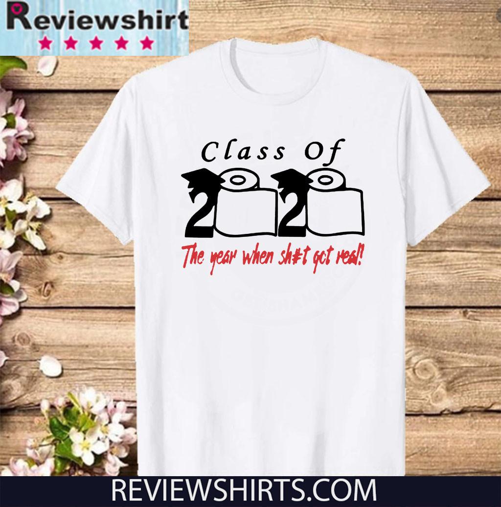 Class of 2020 The Year When Shit Got Real Fun Graduation Shirt T-Shirt