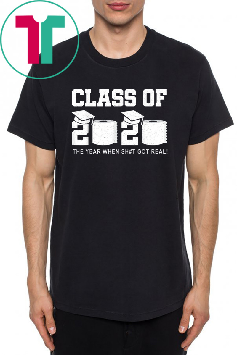 Limited Edition - Class Of 2020 The Year When Shit Got Real Graduation Shirt