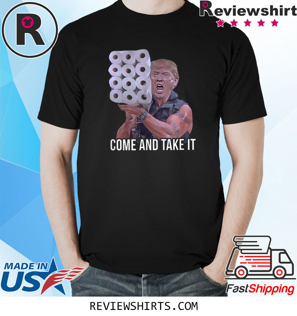 Come And Take It Trump Toilet Paper Trump Shirt