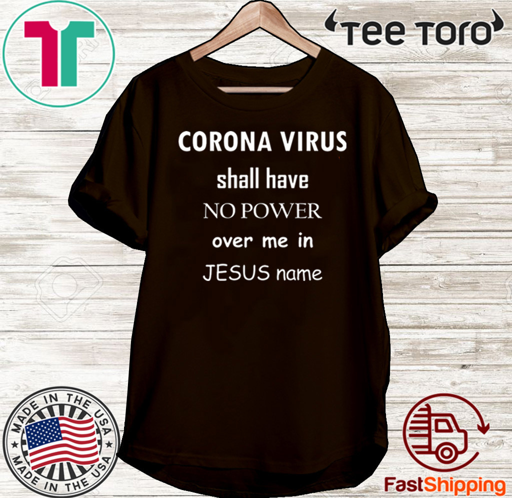 Coronavirus shall have no power over me in Jesus name T-Shirt