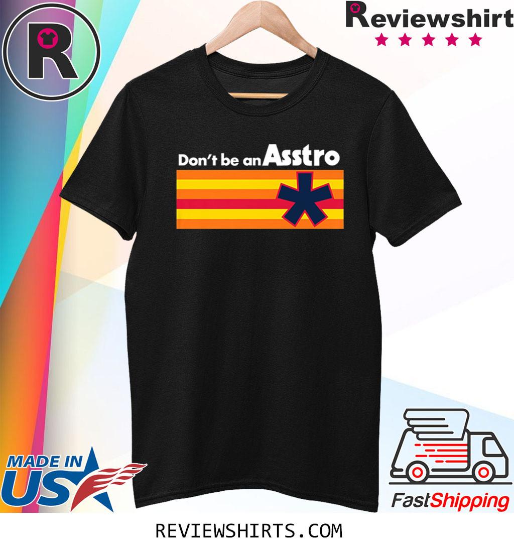 Don't be an Asstro Shirt