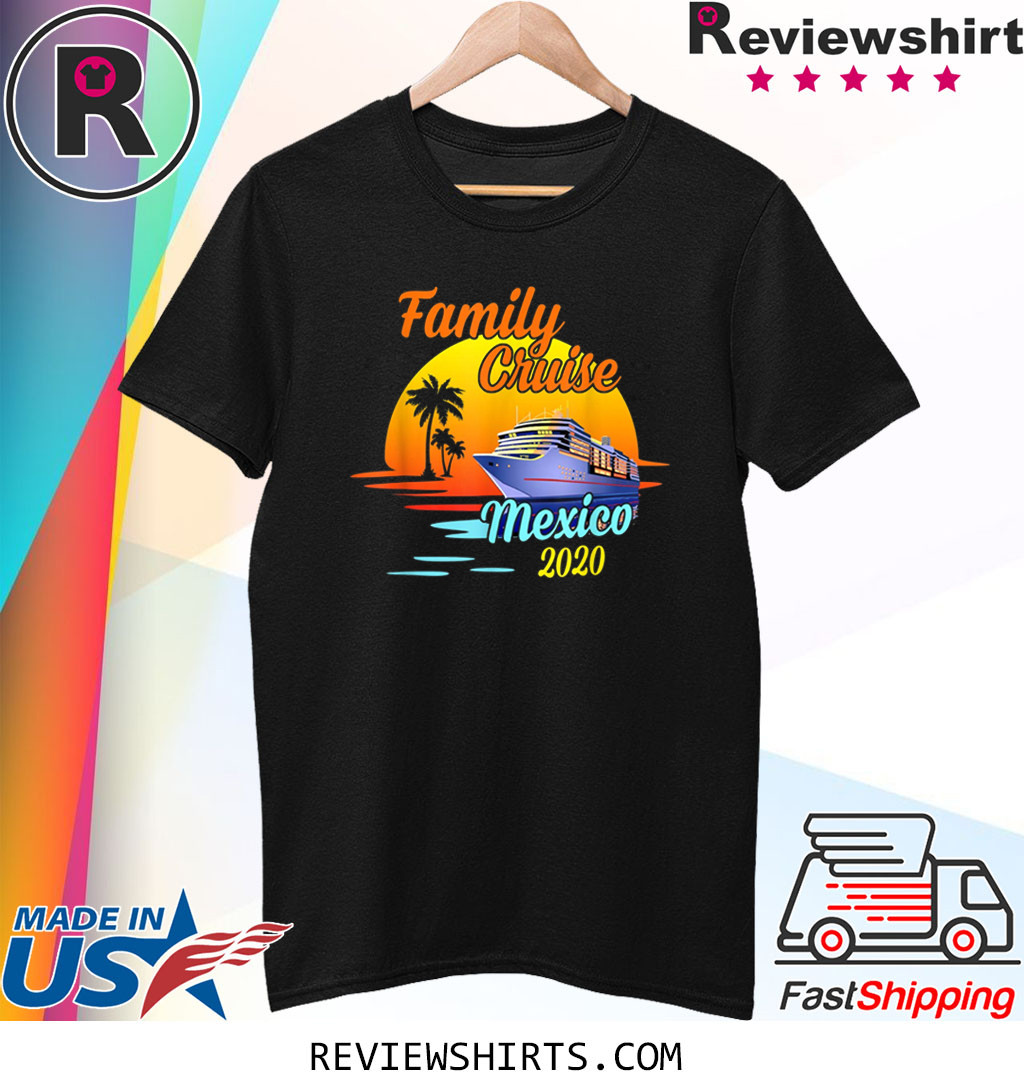 Family Cruise Mexico 2020 Matching Cruising Summer Vacation T-Shirt