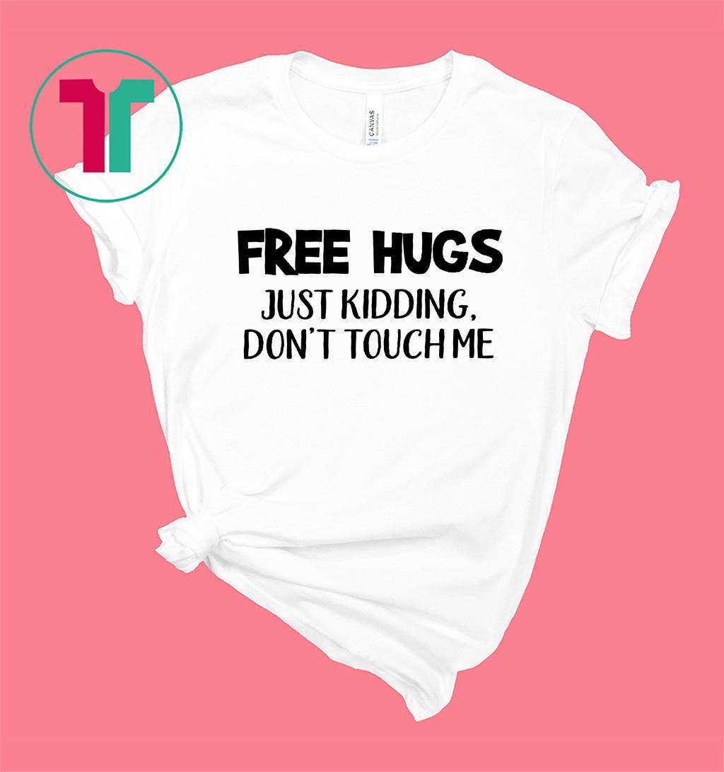 Free Hugs Just Kidding Don't Touch Me Quarantine Shirt