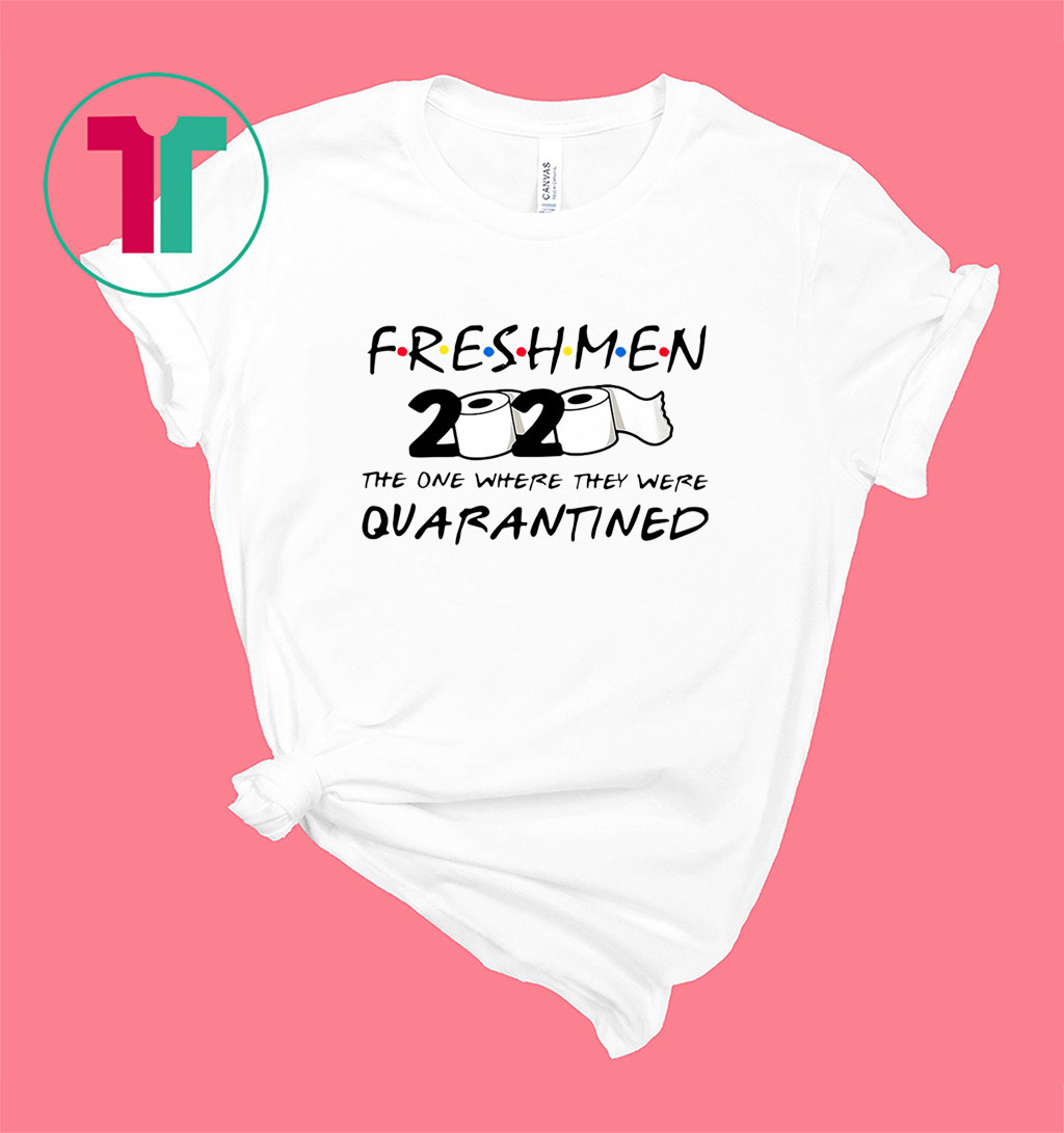 Freshmen 2020 Toilet Paper The One Where They Were Quarantined Shirt