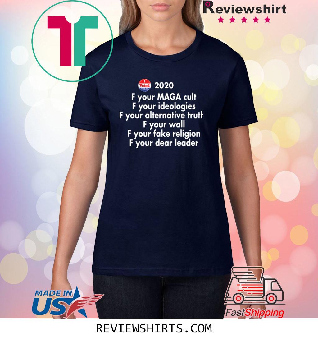 Fuck Your MAGA Cult Fuck Your Ideologies 2020 Shirt