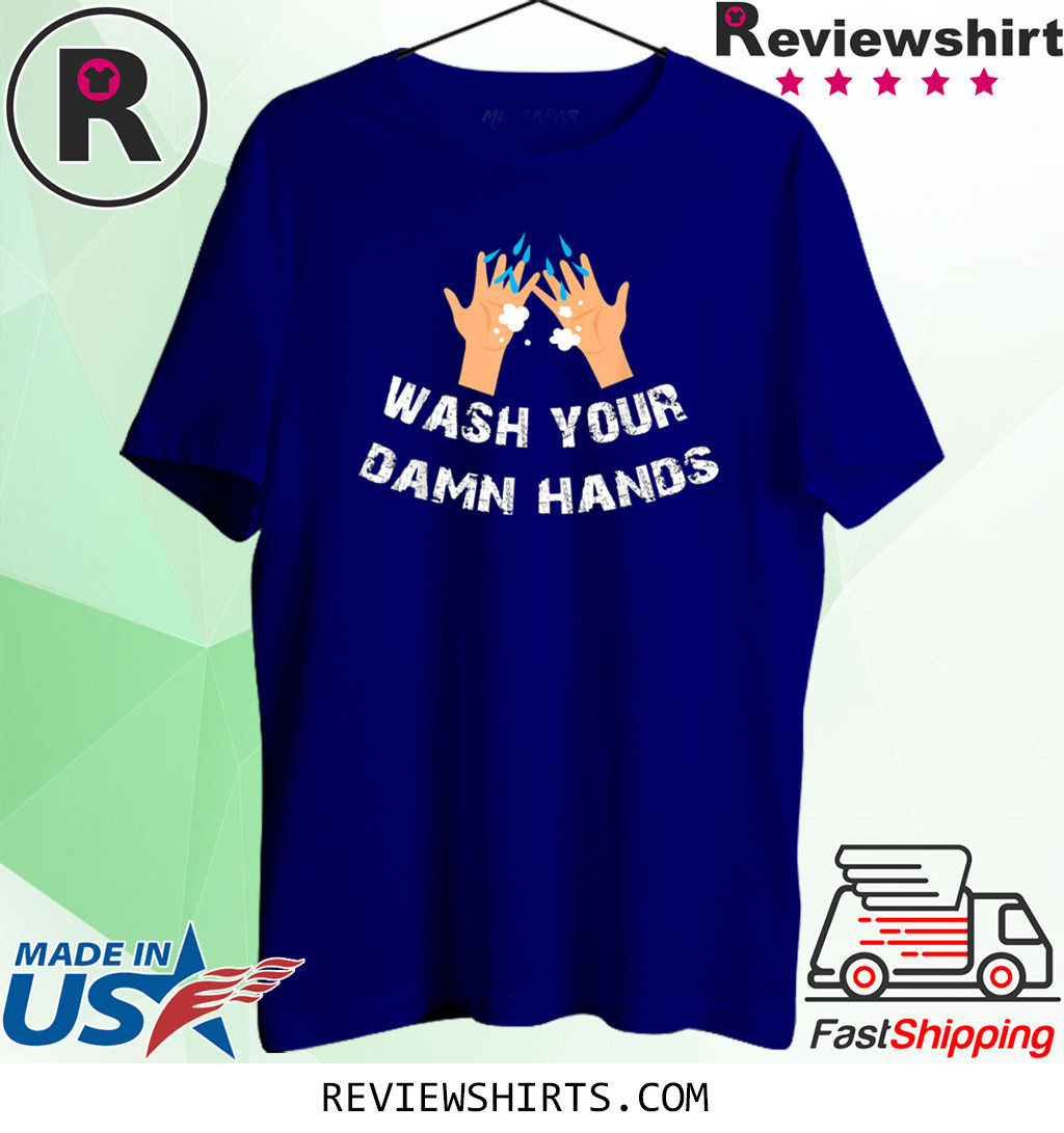 Funny Wash Your Damn Hands Shirt