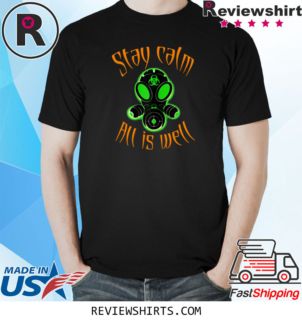 Gas masks are back, Biohazard resist, stay calm all is Well Shirt