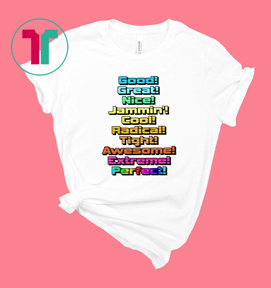 Good Great Nice Jammin Cool Radical Tight Awesome Shirt