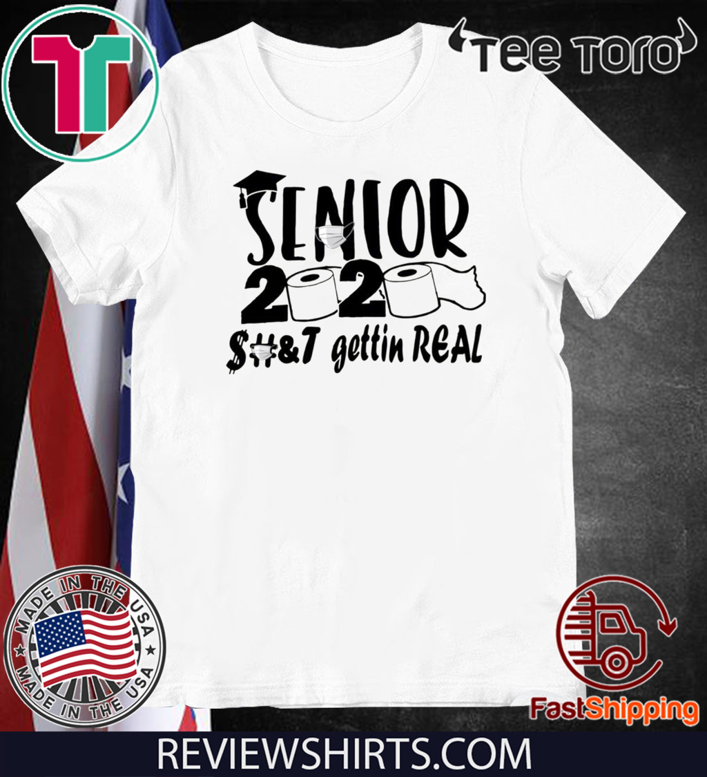 Senior 2020 Shit Shirt - gettin real