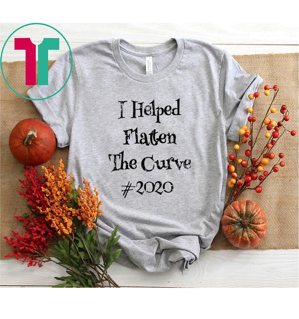 I Helped Flatten The Curve #2020 Shirt